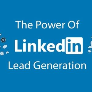 The Power of LinkedIn Lead Generation